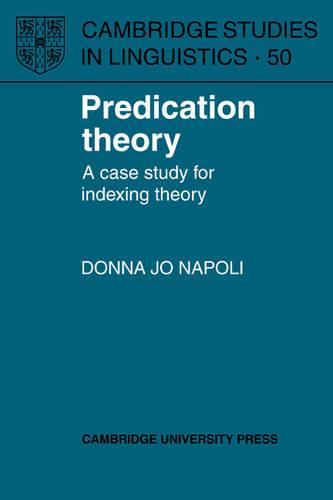 Cambridge Studies in Linguistics: Predication Theory: A Case Study for Indexing Theory Series Number 50 (Paperback)