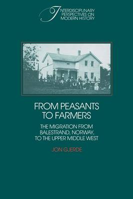 From Peasants to Farmers: The Migration from Balestrand, Norway, to the Upper Middle West - Interdisciplinary Perspectives on Modern History (Paperback)