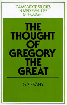 The Thought of Gregory the Great - Cambridge Studies in Medieval Life and Thought: Fourth Series 2 (Paperback)