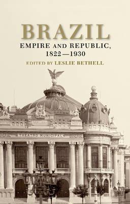 Brazil: Empire and Republic, 1822-1930 (Paperback)