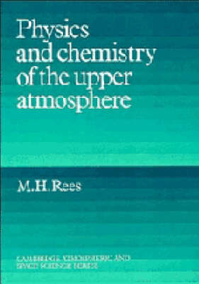 Cambridge Atmospheric and Space Science Series: Physics and Chemistry of the Upper Atmosphere (Paperback)