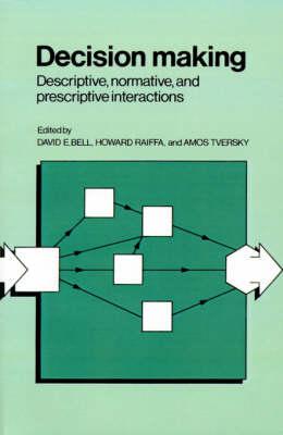 Decision Making: Descriptive, Normative, and Prescriptive Interactions (Paperback)