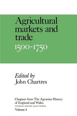 Chapters from The Agrarian History of England and Wales: Volume 4, Agricultural Markets and Trade, 1500-1750 (Paperback)