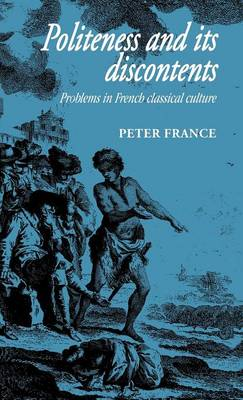 Politeness and its Discontents: Problems in French Classical Culture - Cambridge Studies in French 35 (Hardback)