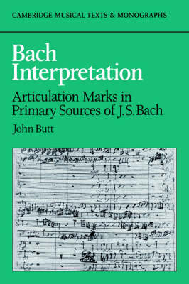 Bach Interpretation: Articulation Marks in Primary Sources of J. S. Bach - Cambridge Musical Texts and Monographs (Hardback)