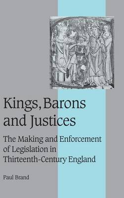 Kings, Barons and Justices: The Making and Enforcement of Legislation in Thirteenth-Century England - Cambridge Studies in Medieval Life and Thought: Fourth Series (Hardback)