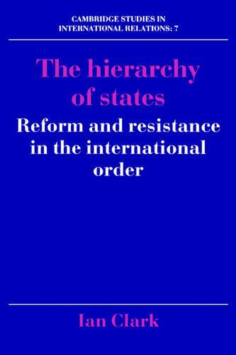 The Hierarchy of States: Reform and Resistance in the International Order - Cambridge Studies in International Relations 7 (Hardback)
