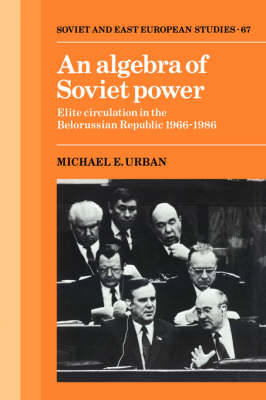 Cambridge Russian, Soviet and Post-Soviet Studies: An Algebra of Soviet Power: Elite Circulation in the Belorussian Republic 1966-86 Series Number 67 (Hardback)