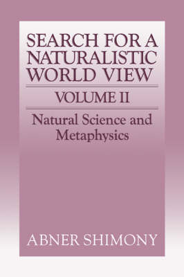 The The Search for a Naturalistic World View: The Search for a Naturalistic World View: Volume 2 Natural Science and Metaphysics v. 2 (Hardback)