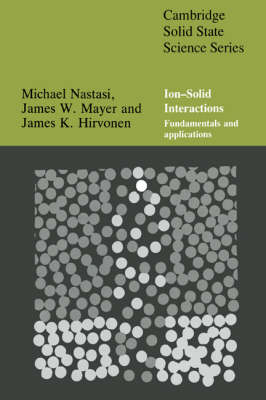 Ion-Solid Interactions: Fundamentals and Applications - Cambridge Solid State Science Series (Hardback)
