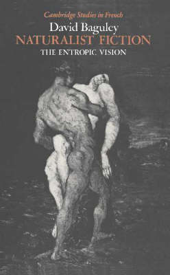 Cambridge Studies in French: Naturalist Fiction: The Entropic Vision Series Number 28 (Hardback)