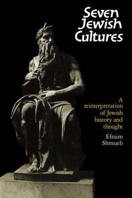 Seven Jewish Cultures: A Reinterpretation of Jewish History and Thought (Hardback)