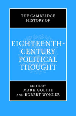 The Cambridge History of Political Thought: The Cambridge History of Eighteenth-Century Political Thought (Hardback)