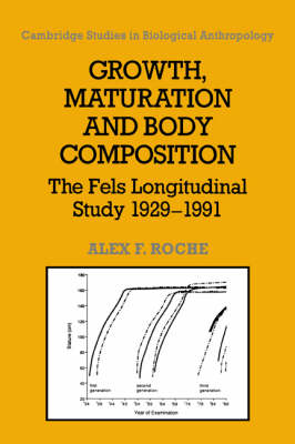 Growth, Maturation, and Body Composition: The Fels Longitudinal Study 1929-1991 - Cambridge Studies in Biological and Evolutionary Anthropology 9 (Hardback)