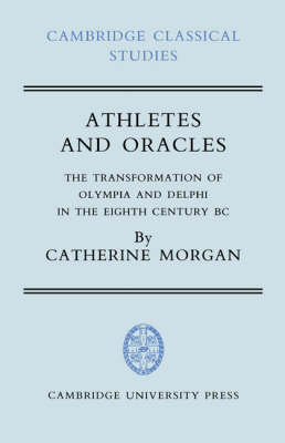 Cambridge Classical Studies: Athletes and Oracles: The Transformation of Olympia and Delphi in the Eighth Century BC (Hardback)
