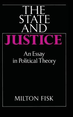 The State and Justice: An Essay in Political Theory (Hardback)