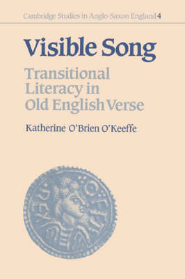 Visible Song: Transitional Literacy in Old English Verse - Cambridge Studies in Anglo-Saxon England 4 (Hardback)