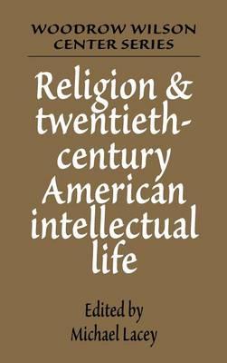 Woodrow Wilson Center Press: Religion and Twentieth-Century American Intellectual Life (Hardback)