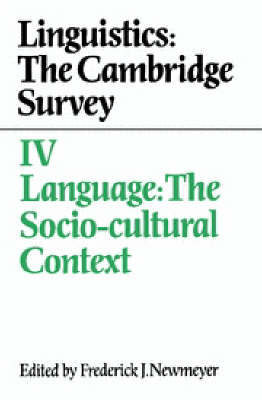 Linguistics: The Cambridge Survey: Volume 4, Language: The Socio-Cultural Context: Linguistics: The Cambridge Survey: Volume 4, Language: The Socio-Cultural Context Language - the Socio-cultural Context v.4 (Paperback)