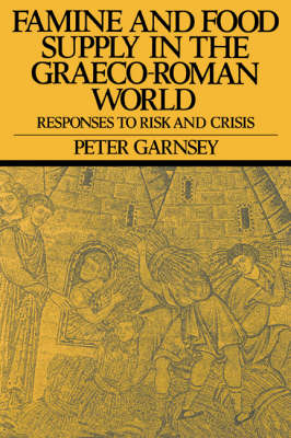 Famine and Food Supply in the Graeco-Roman World: Responses to Risk and Crisis (Paperback)