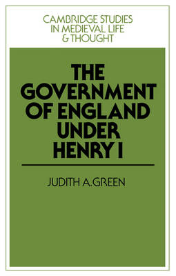 Cambridge Studies in Medieval Life and Thought: Fourth Series: The Government of England under Henry I Series Number 3 (Paperback)