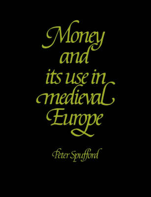 Money and its Use in Medieval Europe (Paperback)