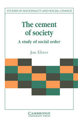 Studies in Rationality and Social Change: The Cement of Society: A Survey of Social Order (Paperback)