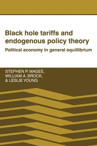 Black Hole Tariffs and Endogenous Policy Theory: Political Economy in General Equilibrium (Paperback)