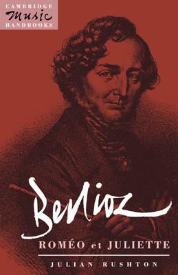 Berlioz: Romeo et Juliette - Cambridge Music Handbooks (Paperback)