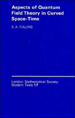 London Mathematical Society Student Texts: Aspects of Quantum Field Theory in Curved Spacetime Series Number 17 (Paperback)