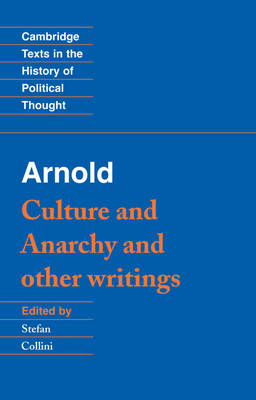 Arnold: 'Culture and Anarchy' and Other Writings - Cambridge Texts in the History of Political Thought (Paperback)
