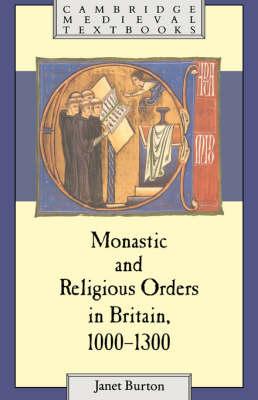 Monastic and Religious Orders in Britain, 1000-1300 - Cambridge Medieval Textbooks (Paperback)