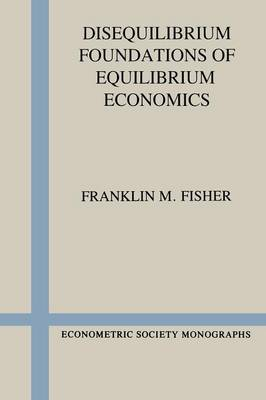 Econometric Society Monographs: Disequilibrium Foundations of Equilibrium Economics (Paperback)