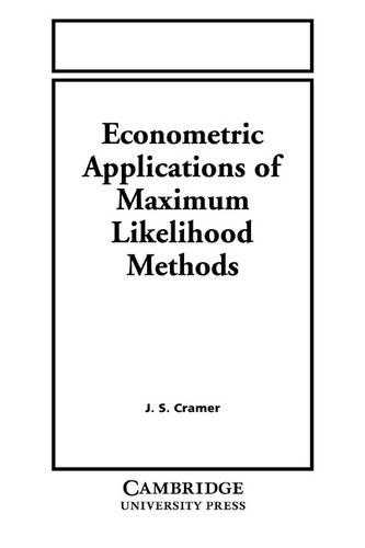 Econometric Applications of Maximum Likelihood Methods (Paperback)