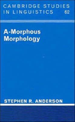A-Morphous Morphology - Cambridge Studies in Linguistics 62 (Paperback)