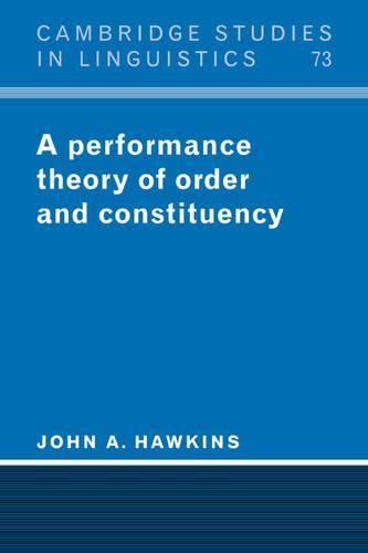A Performance Theory of Order and Constituency - Cambridge Studies in Linguistics 73 (Paperback)