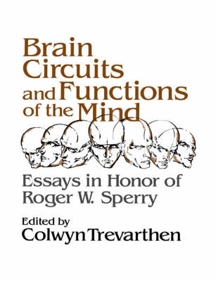 Brain Circuits and Functions of the Mind: Essays in Honor of Roger Wolcott Sperry, Author (Paperback)