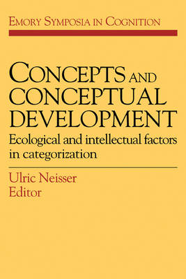 Concepts and Conceptual Development: Ecological and Intellectual Factors in Categorization - Emory Symposia in Cognition 1 (Paperback)
