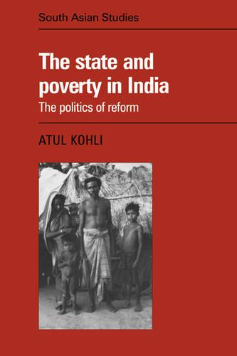 Cambridge South Asian Studies: The State and Poverty in India Series Number 37 (Paperback)