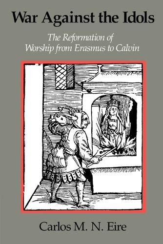 War against the Idols: The Reformation of Worship from Erasmus to Calvin (Paperback)