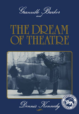 Granville Barker and the Dream of Theatre (Paperback)