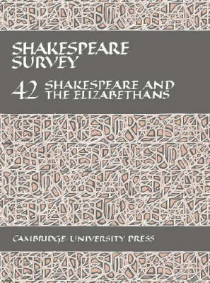Shakespeare Survey: Volume 42, Shakespeare and the Elizabethans - Shakespeare Survey 42 (Hardback)