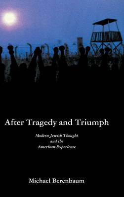 After Tragedy and Triumph: Essays in Modern Jewish Thought and the American Experience (Hardback)