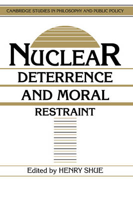 Cambridge Studies in Philosophy and Public Policy: Nuclear Deterrence and Moral Restraint: Critical Choices for American Strategy (Hardback)