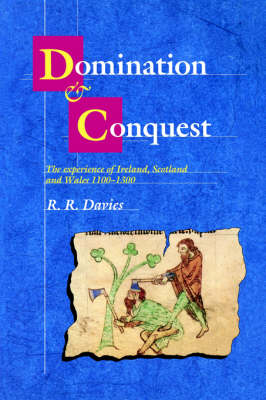 The Wiles Lectures: Domination and Conquest: The Experience of Ireland, Scotland and Wales, 1100-1300 (Hardback)