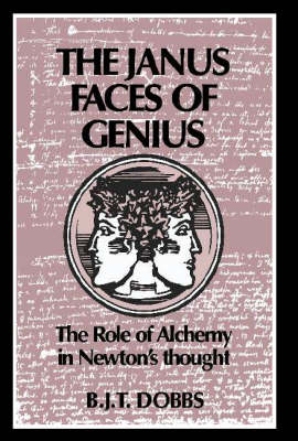 The Janus Faces of Genius: The Role of Alchemy in Newton's Thought (Hardback)