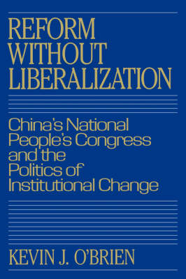 Reform without Liberalization: China's National People's Congress and the Politics of Institutional Change (Hardback)