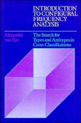 Introduction to Configural Frequency Analysis: The Search for Types and Antitypes in Cross-Classification - Environment and Behavior (Hardback)