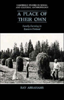 Cambridge Studies in Social and Cultural Anthropology: A Place of their Own: Family Farming in Eastern Finland Series Number 81 (Hardback)