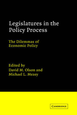 Legislatures in the Policy Process: The Dilemmas of Economic Policy - Advances in Political Science (Hardback)